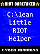 Riot Caretaker: Clean Little RIOT Helper: Cyber-Mobbing 1