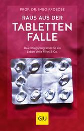Raus aus der Tablettenfalle! - Das Erfolgsprogramm für ein Leben ohne Pillen & Co.