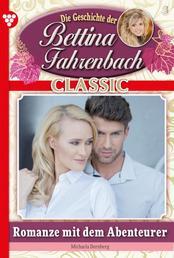 Bettina Fahrenbach Classic 3 – Liebesroman - Romanze mit dem Abenteurer