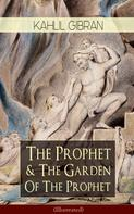 Khalil Gibran: The Prophet & The Garden Of The Prophet (Illustrated)