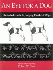AN EYE FOR A DOG - ILLUSTRATED GUIDE TO JUDGING PUREBRED DOGS