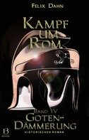 Felix Dahn: Kampf um Rom. Band IV