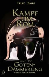 Kampf um Rom. Band IV - Gotendämmerung (Historischer Roman)