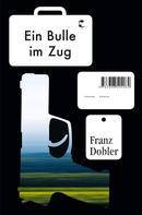 Franz Dobler: Ein Bulle im Zug ★★