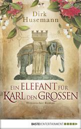 Ein Elefant für Karl den Großen - Historischer Roman