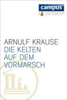 Arnulf Krause: Die Kelten auf dem Vormarsch ★★★★★