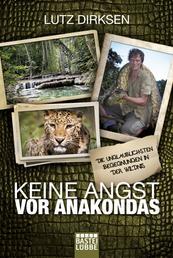 Keine Angst vor Anakondas - Die unglaublichsten Begegnungen in der Wildnis