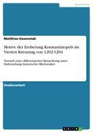 Matthias Hasenstab: Motive der Eroberung Konstantinopels im Vierten Kreuzzug von 1202-1204