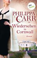 Philippa Carr: Wiedersehen in Cornwall: Die Töchter Englands - Band 19 ★★★★
