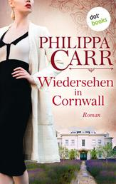 Wiedersehen in Cornwall: Die Töchter Englands - Band 19 - Roman
