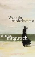 Anna Mitgutsch: Wenn du wiederkommst ★★★★★