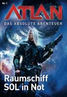 William Voltz: Atlan - Das absolute Abenteuer 1: Raumschiff SOL in Not ★★★★★