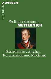 Metternich - Staatsmann zwischen Restauration und Moderne