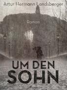 Artur Hermann Landsberger: Um den Sohn