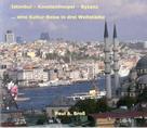 Paul A Bross: Istanbul - Konstantinopel - Byzanz