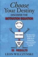 Leon Wilczynski: Choose Your Destiny (Discover The Motivation Equation)