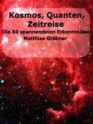Matthias Gräbner: Kosmos - Quanten - Zeitreise. ★★★★