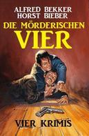Alfred Bekker: Die mörderischen Vier: Vier Krimis