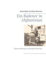 Ein Badener in Afghanistan - Reiseerzählungen von Rudolf Schreiner