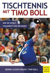Tischtennis mit Timo Boll - Wie er spielt, trainiert und gewinnt