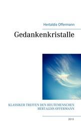 Gedankenkristalle - Klassiker treffen den Heutemenschen Hertaldis Offermann
