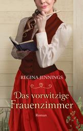 Das vorwitzige Frauenzimmer - Roman.