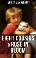 Louisa May Alcott: EIGHT COUSINS & ROSE IN BLOOM