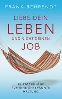 Frank Behrendt: Liebe dein Leben und nicht deinen Job. ★★★