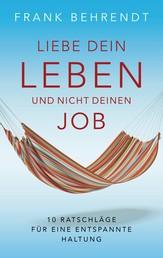 Liebe dein Leben und nicht deinen Job. - 10 Ratschläge für eine entspannte Haltung