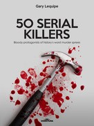 Gary Lequipe: 50 SERIAL KILLERS