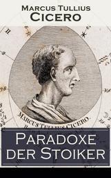 Paradoxe der Stoiker - Philosophie, Ethik und Selbstdisziplin der Stoiker