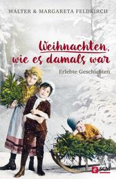 Weihnachten, wie es damals war - Erlebte Geschichten