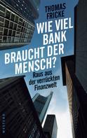 Thomas Fricke: Wie viel Bank braucht der Mensch? ★★★★★
