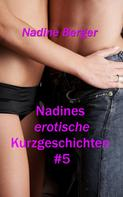 Nadine Berger: Nadines erotische Kurzgeschichten #5