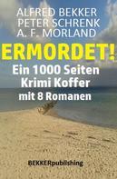 Alfred Bekker: Ein 1000 Seiten Krimi Koffer mit 8 Romanen: Ermordet!