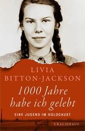 1000 Jahre habe ich gelebt - Eine Jugend im Holocaust