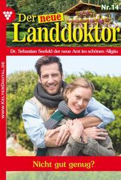 Der neue Landdoktor 14 – Arztroman - Nicht gut genug?