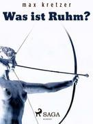 Max Kretzer: Was ist Ruhm?