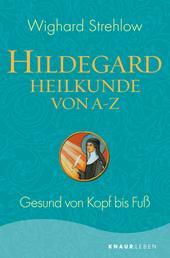 Hildegard-Heilkunde von A - Z - Gesund von Kopf bis Fuß