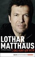 Lothar Matthäus: Ganz oder gar nicht ★★★★