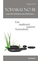 Jürgen Gad: Yohaku no bi – oder die Schönheit des Einfachen – eine buddhistisch inspirierte Naturästhetik ★★★★