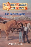 Louise Ladd: Double Diamond Dude Ranch #4 - The Perfect Horse