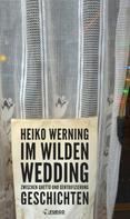 Heiko Werning: Im wilden Wedding: Zwischen Ghetto und Gentrifizierung ★★★★