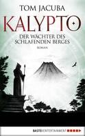Tom Jacuba: KALYPTO - Der Wächter des schlafenden Berges ★★★★★