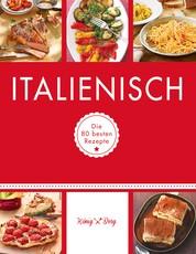 Italienisch - Die 80 besten Rezepte