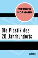 Werner Hofmann: Die Plastik des 20. Jahrhunderts