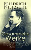 Friedrich Nietzsche: Gesammelte Werke: Philosophische & Philologische Werke, Autobiographische Aufzeichnungen, Lyrik, Aufsätze und Briefe ★★★★★