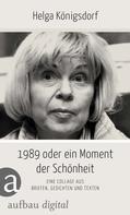 Helga Königsdorf: 1989 oder Ein Moment Schönheit