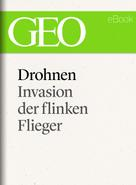 GEO Magazin: Drohnen: Invasion der flinken Flieger (GEO eBook Single)