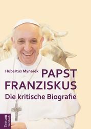 Papst Franziskus - Die kritische Biografie
